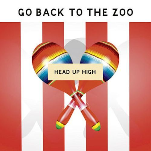 Go Back To The Zoo - Head Up High