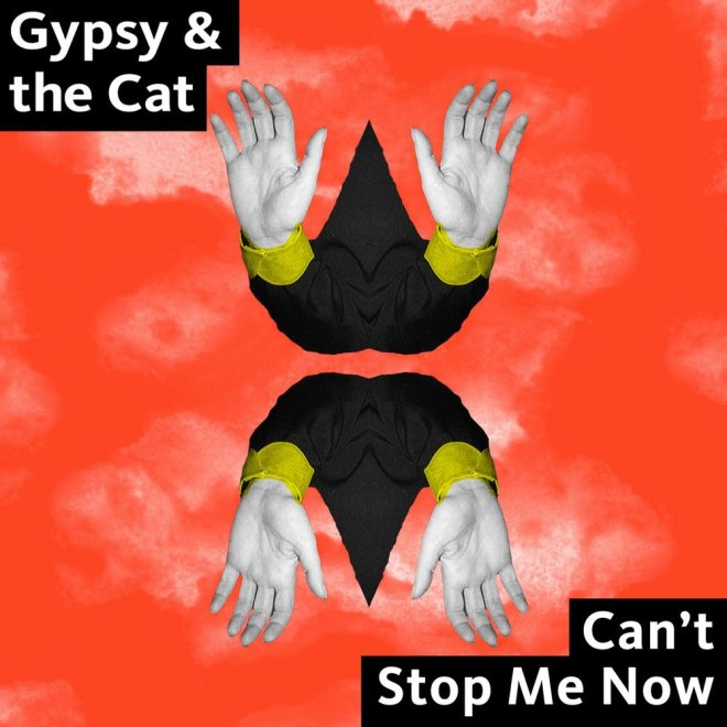 Gypsy & The Cat - Can't Stop Me Now