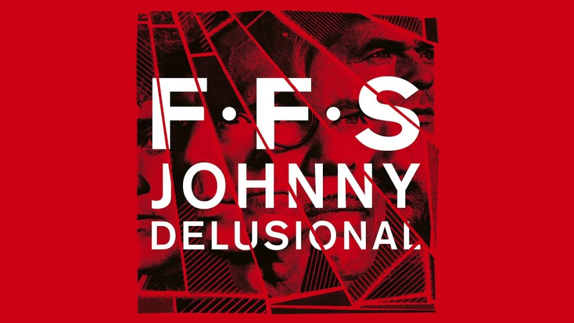 FFS - Johnny Delusional
