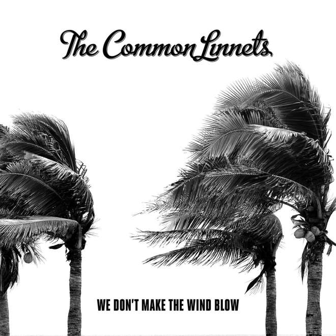 The Common Linnets - We Don't Make The Wind Blow