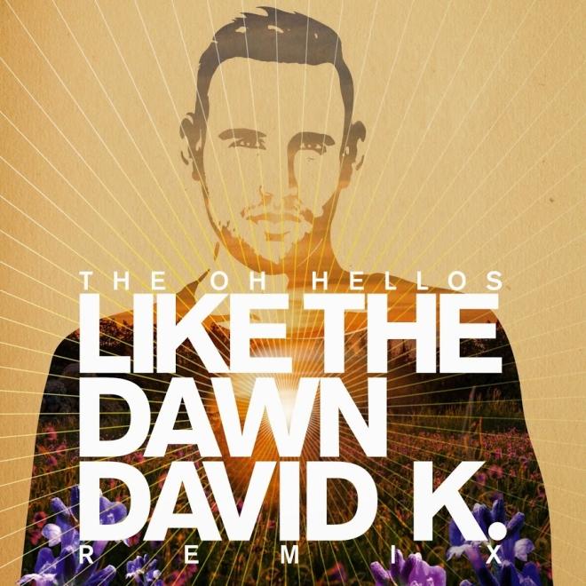 The Oh Hellos - Like The Dawn (David K. Remix)