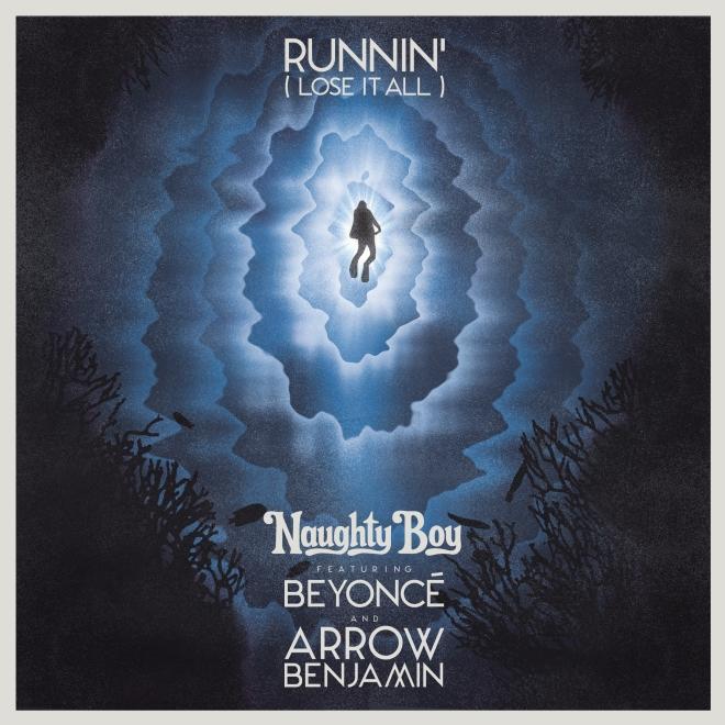 Naughty Boy feat. Beyoncé & Arrow Benjamin - Runnin' (Lose It All)