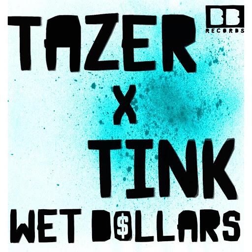 Tazer x Tink - Wet Dollars