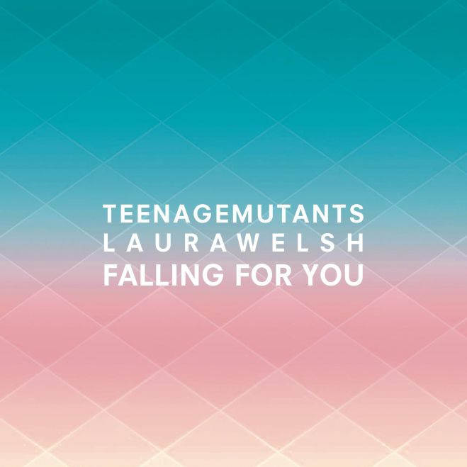 Teenage Mutants feat. Laura Welsh - Falling For You