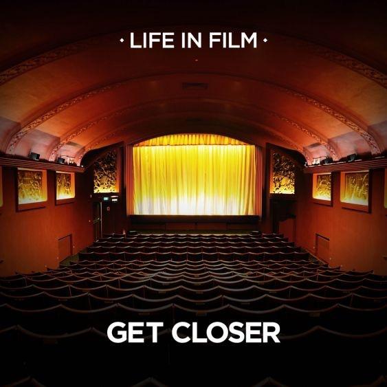Life In Film - Get Closer