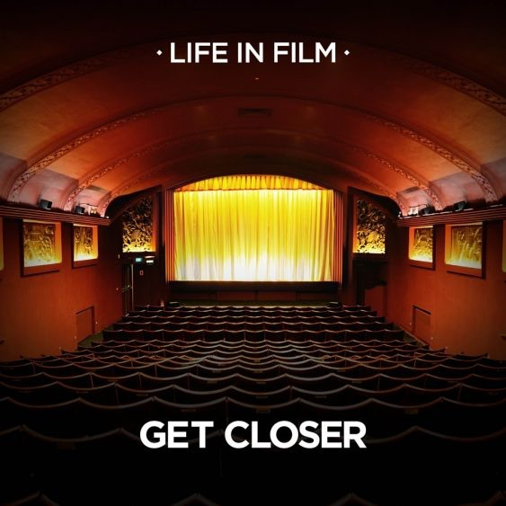 Life In Film - Get Closer