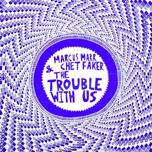 Marcus Marr feat. Chet Faker - The Trouble With Us