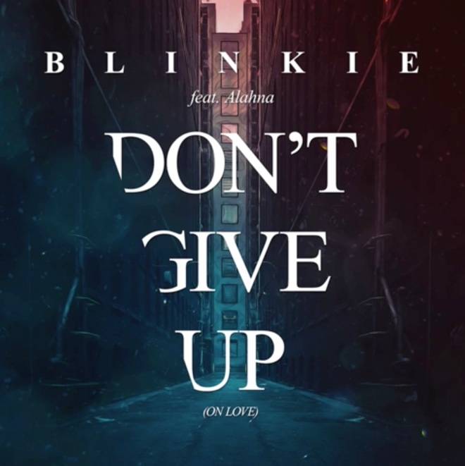 Blinkie feat. Alahna- Don't Give Up (On Love)