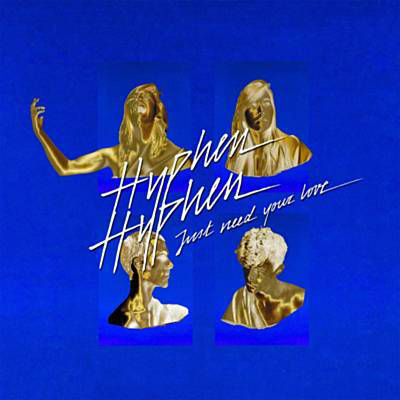 Hyphen Hyphen - Just Need Your Love