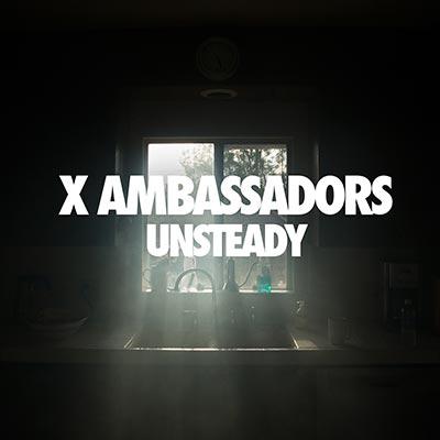 X Ambassadors - Unsteady
