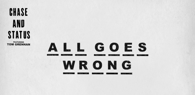 Chase & Status feat. Tom Grennan - All Goes Wrong