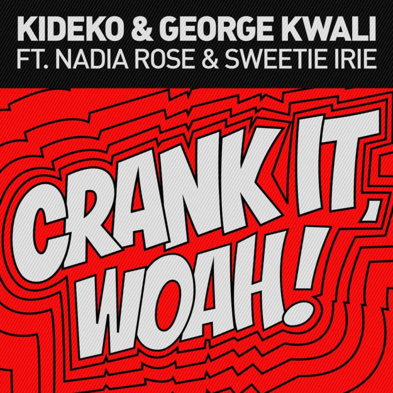 Kideko & George Kwali feat. Nadia Rose & Sweetie Irie - Crank It (Woah!)