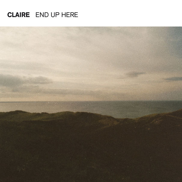 Claire - End Up Here