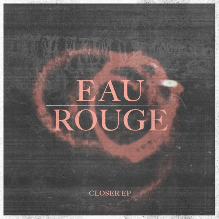 Eau Rouge - Closer EP