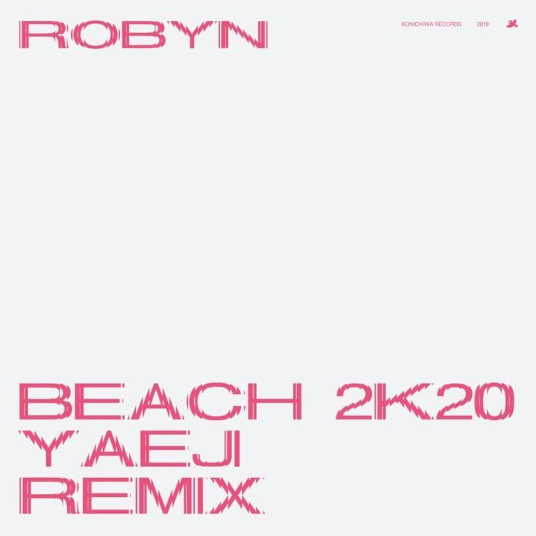 Robyn - Beach 2k20 (Yaeji Remix)