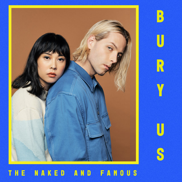 The Naked And Famous - Bury Us