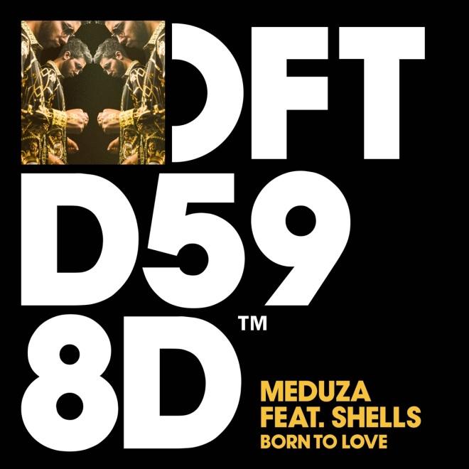Meduza feat. Shells - Born To Love
