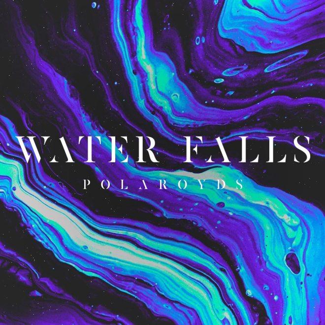 Polaroyds - Water Falls
