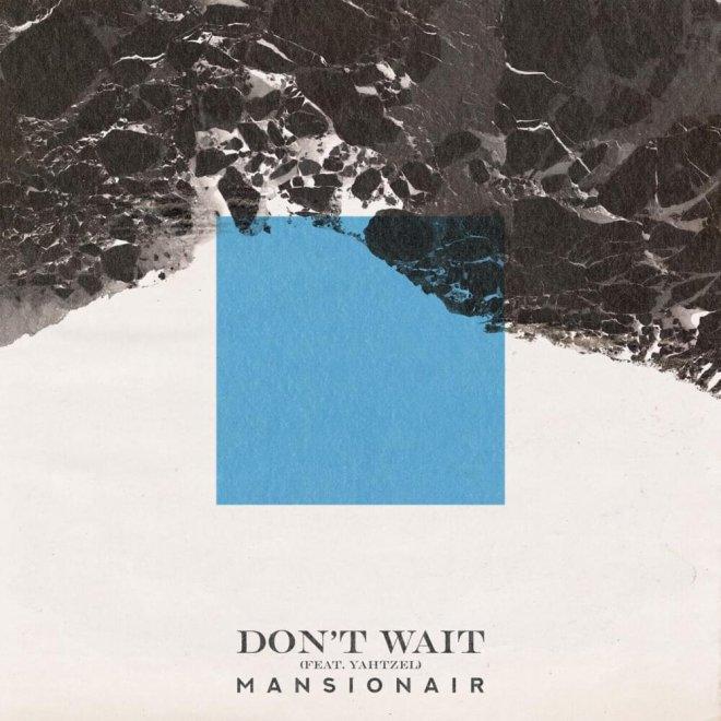 Mansionair feat. Yahtzel - Don't Wait